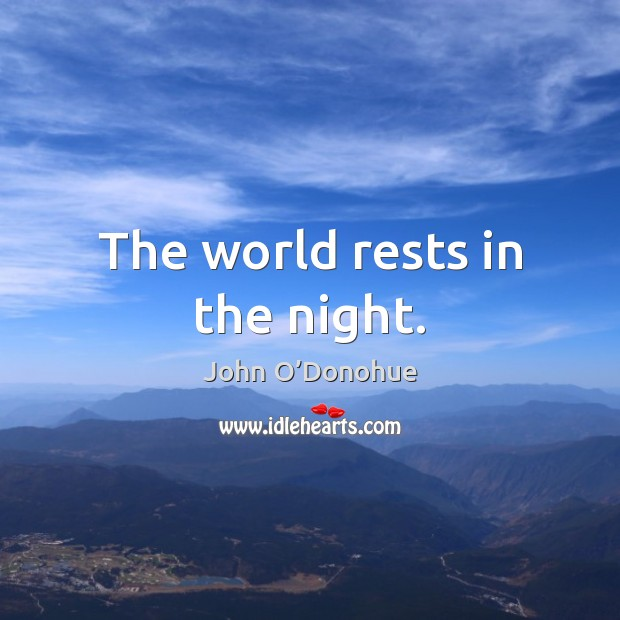 The world rests in the night. John O'Donohue Picture Quote
