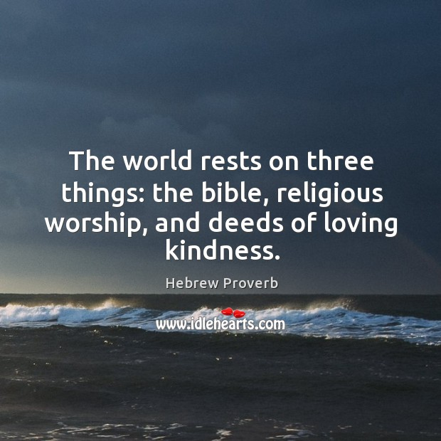 The world rests on three things: the bible, religious worship, and deeds of loving kindness. Hebrew Proverbs Image