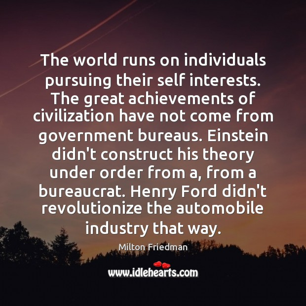 The world runs on individuals pursuing their self interests. The great achievements Image