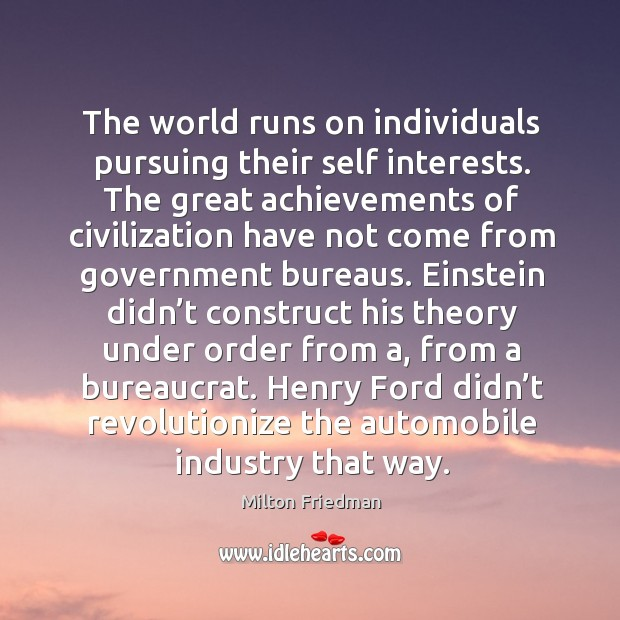 The world runs on individuals pursuing their self interests. Image
