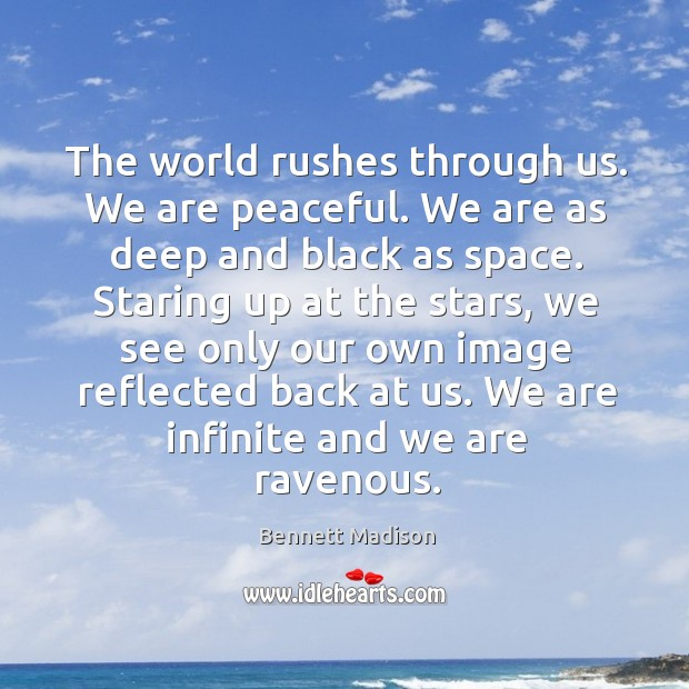 Image, The world rushes through us. We are peaceful. We are as deep
