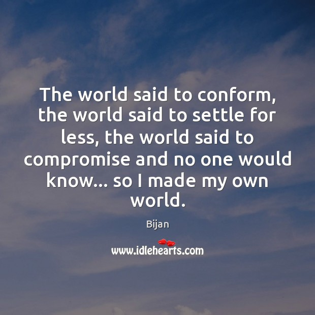 Image, The world said to conform, the world said to settle for less,