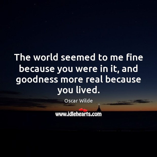 Image, The world seemed to me fine because you were in it, and