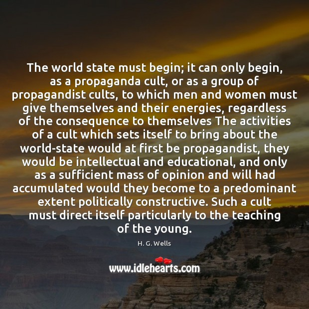 The world state must begin; it can only begin, as a propaganda H. G. Wells Picture Quote