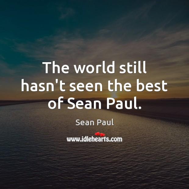 The world still hasn't seen the best of Sean Paul. Image