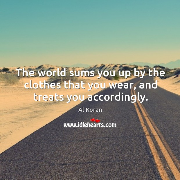 Image, The world sums you up by the clothes that you wear, and treats you accordingly.