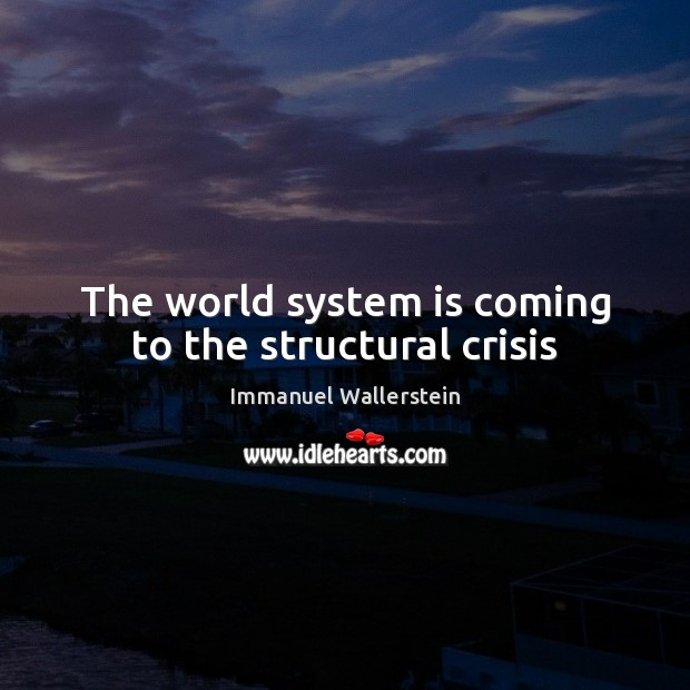 The world system is coming to the structural crisis Image