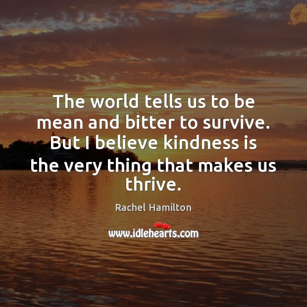 The world tells us to be mean and bitter to survive. But Kindness Quotes Image