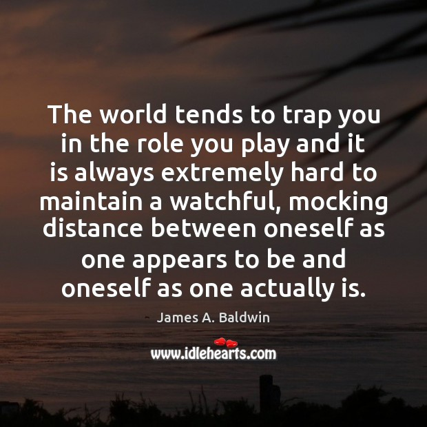 The world tends to trap you in the role you play and Image