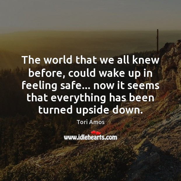 Tori Amos Picture Quote image saying: The world that we all knew before, could wake up in feeling