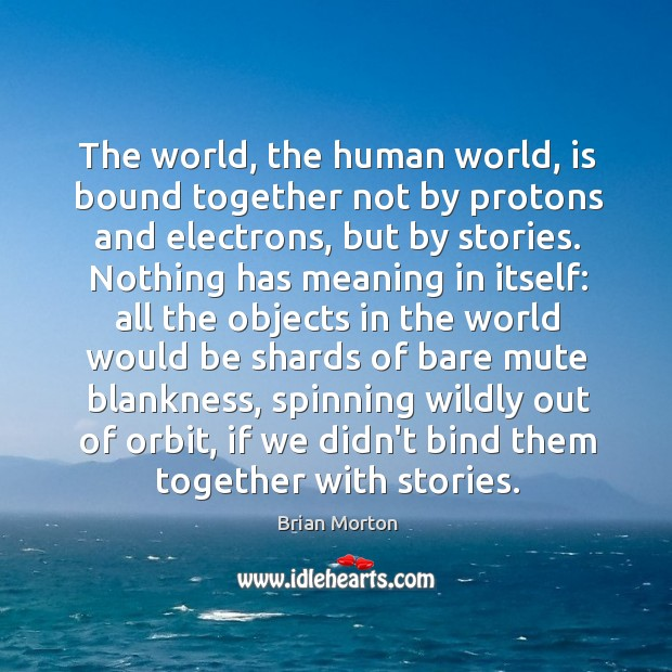 Image, The world, the human world, is bound together not by protons and