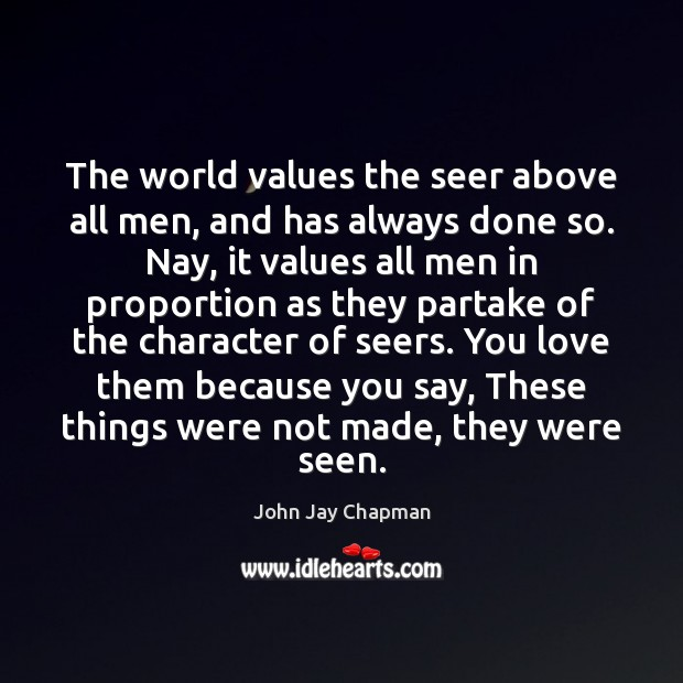John Jay Chapman Picture Quote image saying: The world values the seer above all men, and has always done