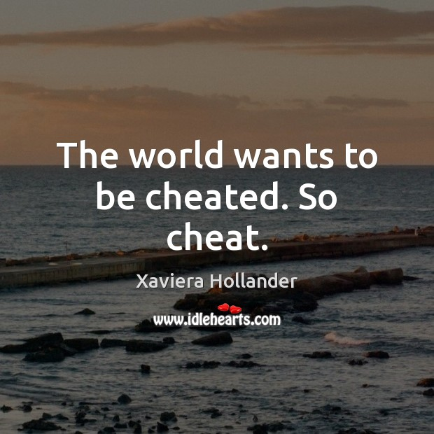 The world wants to be cheated. So cheat. Cheating Quotes Image