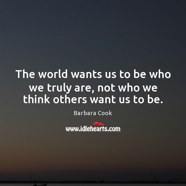 Image, The world wants us to be who we truly are, not who we think others want us to be.