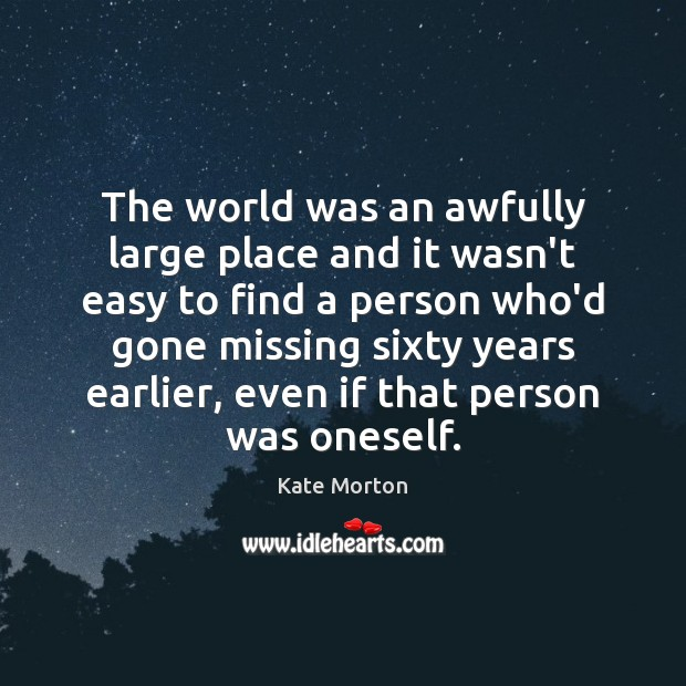 The world was an awfully large place and it wasn't easy to Image