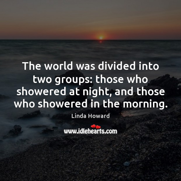 Image, The world was divided into two groups: those who showered at night,