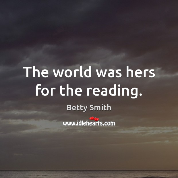 The world was hers for the reading. Betty Smith Picture Quote