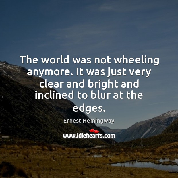 The world was not wheeling anymore. It was just very clear and Image