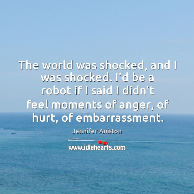 The world was shocked, and I was shocked. I'd be a robot if I said i Image