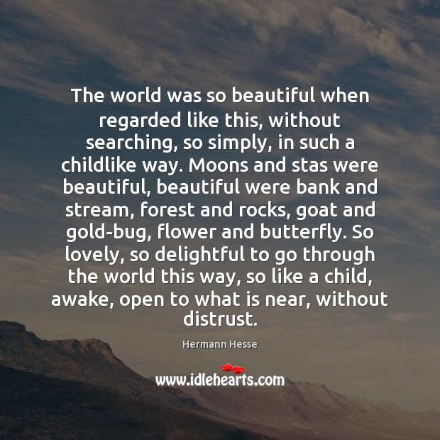Image, The world was so beautiful when regarded like this, without searching, so
