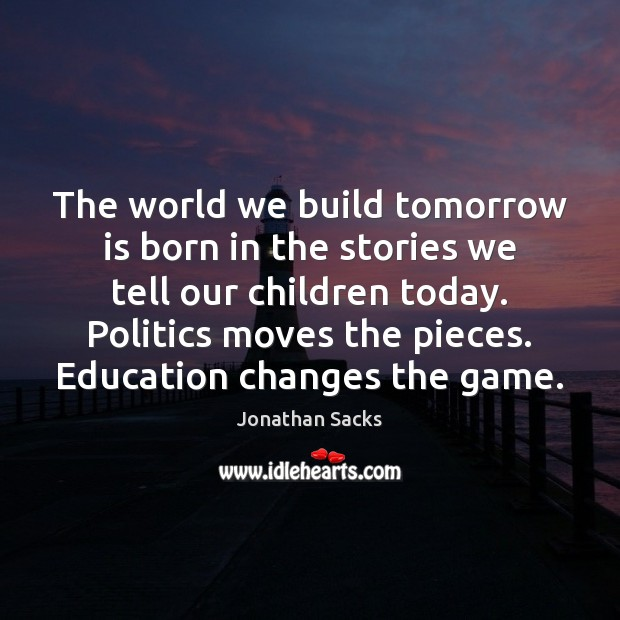 The world we build tomorrow is born in the stories we tell Jonathan Sacks Picture Quote