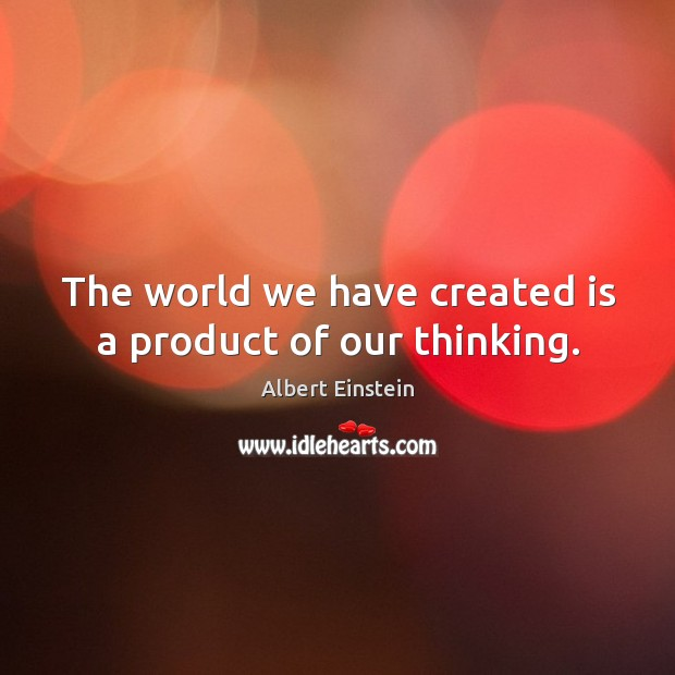 Image, The world we have created is a product of our thinking.
