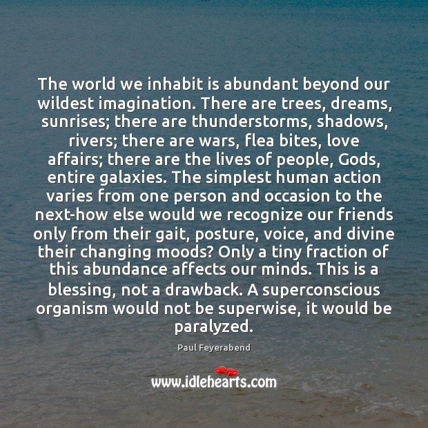 The world we inhabit is abundant beyond our wildest imagination. There are Paul Feyerabend Picture Quote