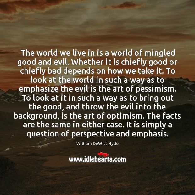 The world we live in is a world of mingled good and Image
