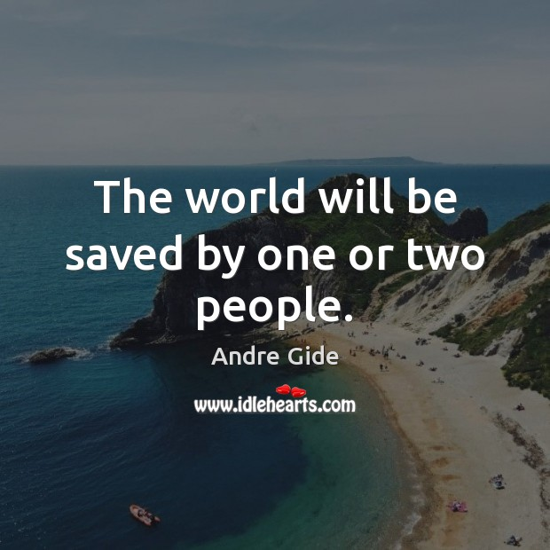 The world will be saved by one or two people. Andre Gide Picture Quote