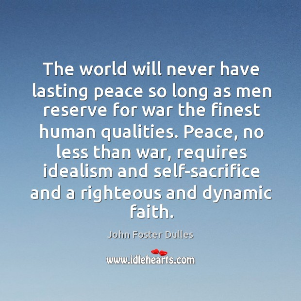 The world will never have lasting peace so long as men reserve for war the finest Image