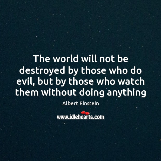 Image, The world will not be destroyed by those who do evil, but
