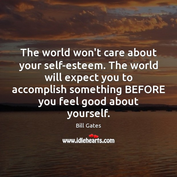 The world won't care about your self-esteem. The world will expect you Image