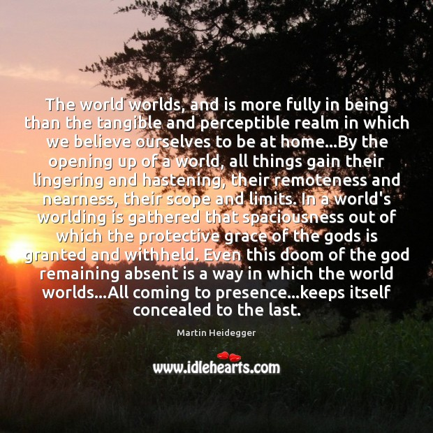 The world worlds, and is more fully in being than the tangible Martin Heidegger Picture Quote