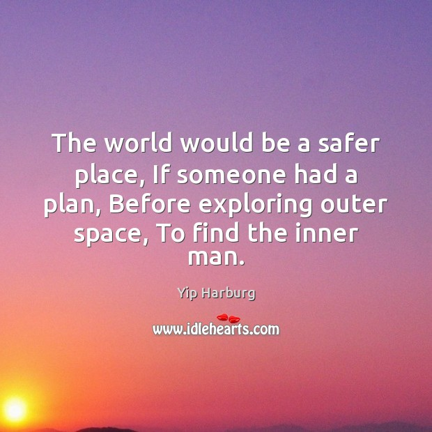 The world would be a safer place, If someone had a plan, Yip Harburg Picture Quote