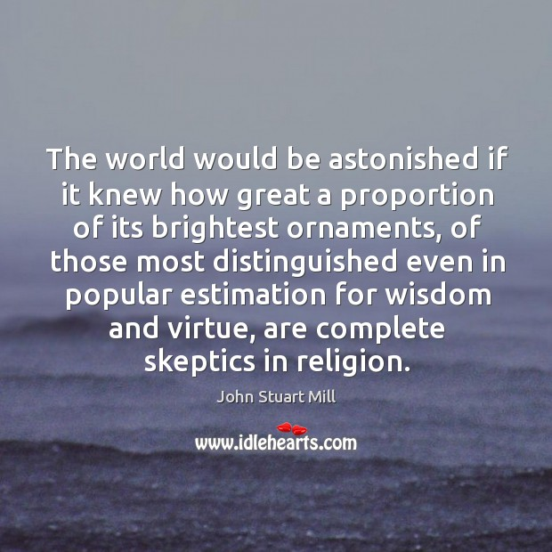 Image, The world would be astonished if it knew how great a proportion of its brightest ornaments