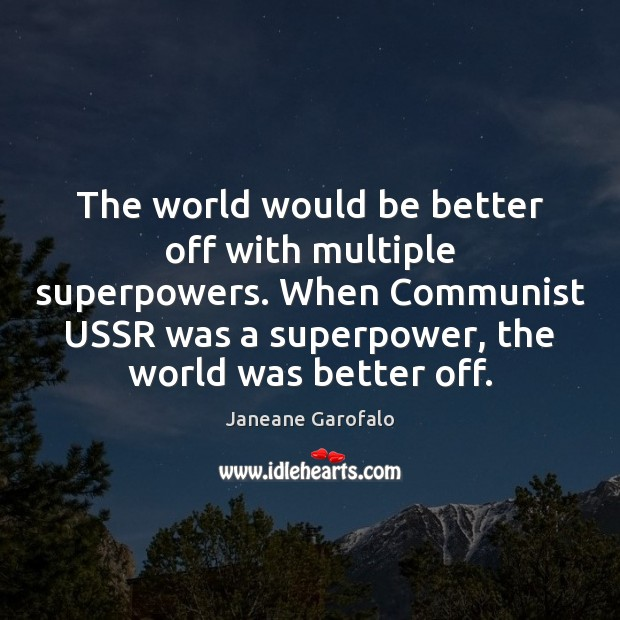 The world would be better off with multiple superpowers. When Communist USSR Image
