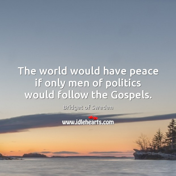 Image, The world would have peace if only men of politics would follow the Gospels.