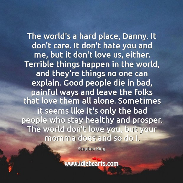 The world's a hard place, Danny. It don't care. It don't hate Image