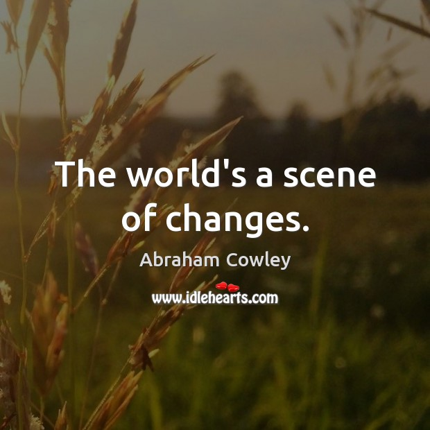 The world's a scene of changes. Image