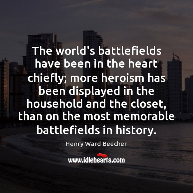 Image, The world's battlefields have been in the heart chiefly; more heroism has