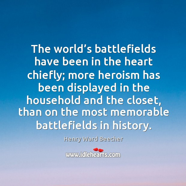 Image, The world's battlefields have been in the heart chiefly;