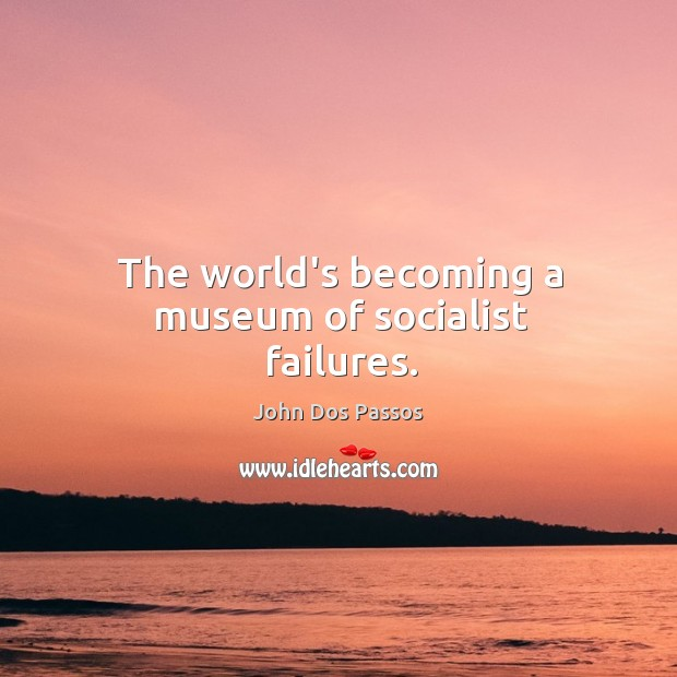 The world's becoming a museum of socialist failures. Image