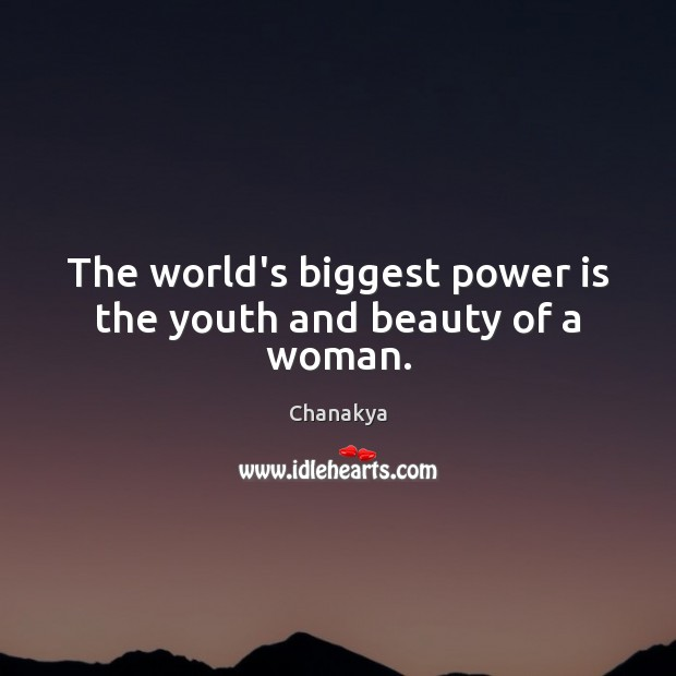 Image, The world's biggest power is the youth and beauty of a woman.