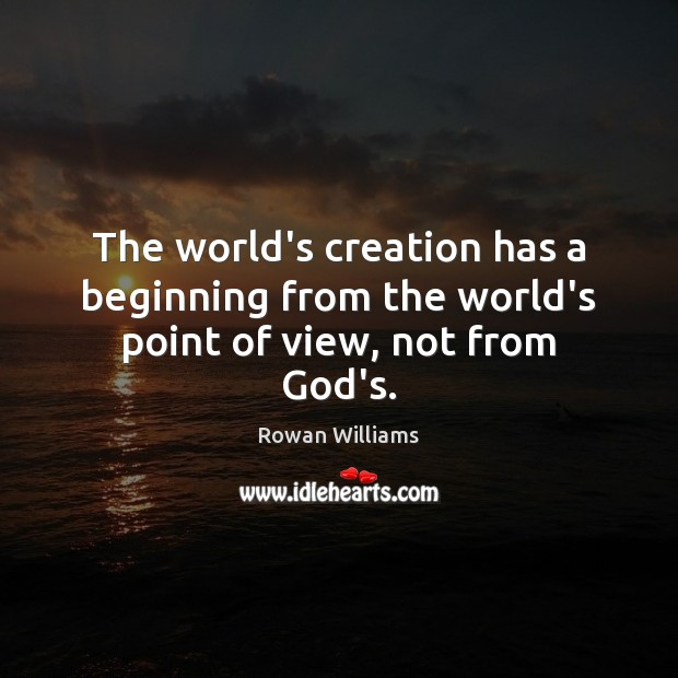 Image, The world's creation has a beginning from the world's point of view, not from God's.