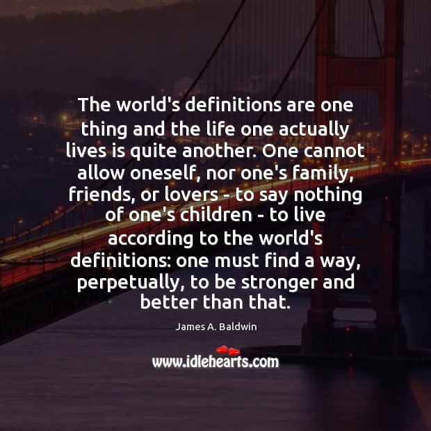 The world's definitions are one thing and the life one actually lives James A. Baldwin Picture Quote