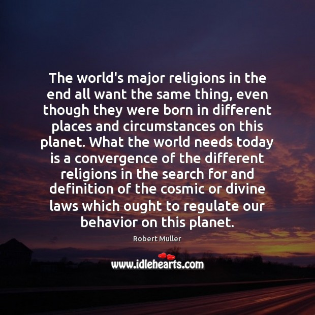 The world's major religions in the end all want the same thing, Behavior Quotes Image