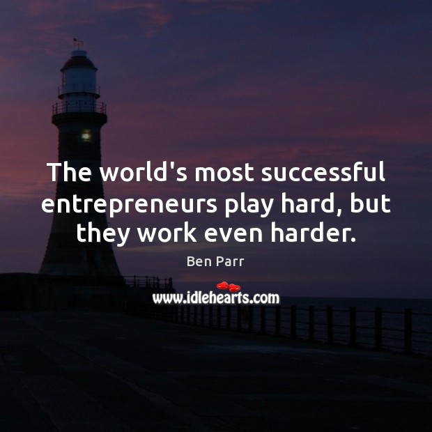Image, The world's most successful entrepreneurs play hard, but they work even harder.