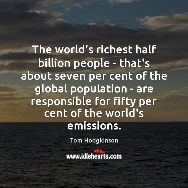 The world's richest half billion people – that's about seven per cent Tom Hodgkinson Picture Quote