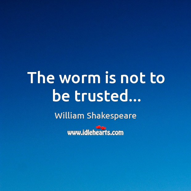 The worm is not to be trusted… Image