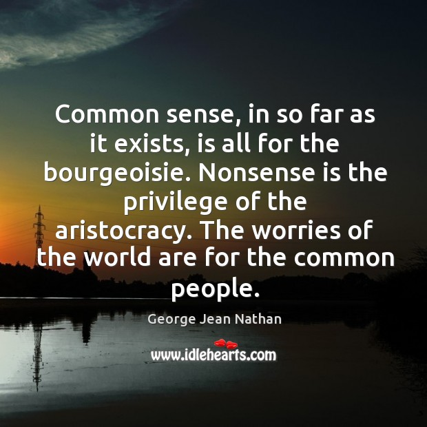 The worries of the world are for the common people. Image